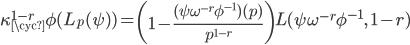 \displaystyle \kappa_{\cyc}^{1-r} \phi(L_p(\psi)) = \left(1 - \frac{(\psi \omega^{-r}\phi^{-1})(p)}{p^{1-r}}\right)L(\psi \omega^{-r} \phi^{-1}, \; 1-r)