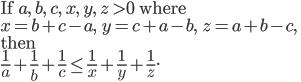 \mbox{If } a,\ b,\ c,\ x,\ y,\ z\ >0\mbox{ where}\\ x=b+c-a,\ \  y=c+a-b,\ \  z=a+b-c,\\ \mbox{then}\\ \frac{1}{a}+\frac{1}{b}+\frac{1}{c}\leq\frac{1}{x}+\frac{1}{y}+\frac{1}{z}.