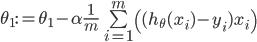 \theta_1 :=  \theta_1 - \alpha \frac{1}{m} \sum\limits_{i=1}^{m}\left((h_\theta(x_{i}) - y_{i}) x_{i}\right)