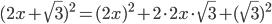 (2x+\sqrt{3})^{2}=(2x)^{2}+2\cdot 2x\cdot\sqrt{3}+(\sqrt{3})^{2}