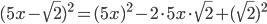 (5x-\sqrt{2})^{2}=(5x)^{2}-2\cdot 5x\cdot \sqrt{2}+(\sqrt{2})^{2}