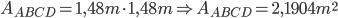 A_{ABCD}= 1,48 m \cdot 1,48 m \Rightarrow A_{ABCD}= 2,1904 m^2