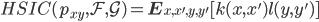 HSIC (p_{xy}, \cal{F}, \cal{G} ) = \mathbf{E}_{x, x', y, y'} [ k(x, x') l(y, y') ]