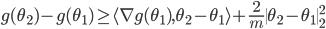 g(\theta_2) - g(\theta_1) \geq \langle \nabla g(\theta_1), \theta_2 - \theta_1 \rangle + \frac{2}{m} \| \theta_2 - \theta_1 \|^2_2