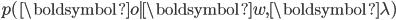 p(\boldsymbol{o} \mid \boldsymbol{w}, \boldsymbol{\lambda})