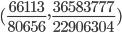 ( \frac {66113} {80656}, \frac {36583777} {22906304})