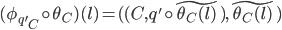 ( {\phi_{q'}}_{C} \circ \theta_{C})(l) = ( (C, q' \circ \widetilde{\theta_{C}(l)}), \widetilde{\theta_{C}(l)})