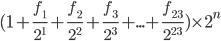 ( 1 + \frac{f_{1}}{2^{1}}  + \frac{f_{2}}{2^{2}} + \frac{f_{3}}{2^{3}}  + ... + \frac{f_{23}}{2^{23}} ) \times 2^{n}