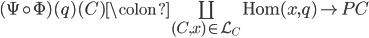 (\Psi \circ \Phi)(q)(C) \colon \coprod_{(C,x) \in \mathcal{L}_{C}} \text{Hom}(x,q) \to PC
