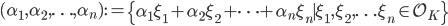 (\alpha_1, \alpha_2, \ldots, \alpha_n) := \left\{ \alpha_1 \xi_1 + \alpha_2 \xi_2 + \cdots + \alpha_n \xi_n \mid \xi_1, \xi_2, \ldots \xi_n \in \mathcal{O}_K \right\}