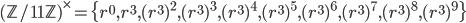 (\mathbb{Z}/{11}\mathbb{Z})^{\times} = \{r^0, r^3, (r^3)^2,(r^3)^3, (r^3)^4, (r^3)^5, (r^3)^6, (r^3)^7, (r^3)^8, (r^3)^9\}