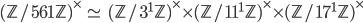 (\mathbb{Z}/561\mathbb{Z})^\times \; \simeq \; (\mathbb{Z}/3^{1}\mathbb{Z})^\times \times (\mathbb{Z}/11^{1}\mathbb{Z})^\times \times (\mathbb{Z}/17^{1}\mathbb{Z})^\times