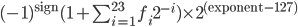 (-1)^{\text{sign}}(1+\sum _{{i=1}}^{{23}}\ f_{{i}}2^{{-i}})\times 2^{{(\text{exponent}-127)}}