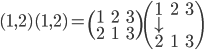 (1,2)(1,2) = \begin{pmatrix} 1 & 2&3 \\ &&\\ 2&1&3 \end{pmatrix} \begin{pmatrix} 1 & 2&3 \\ \downarrow & & \\ 2&1&3 \end{pmatrix}