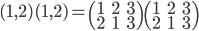 (1,2)(1,2) = \begin{pmatrix} 1 & 2&3 \\ 2&1&3 \end{pmatrix} \begin{pmatrix} 1 & 2&3 \\ 2&1&3 \end{pmatrix}