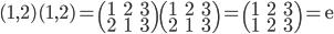 (1,2)(1,2) = \begin{pmatrix} 1 & 2&3 \\2&1&3 \end{pmatrix} \begin{pmatrix} 1 & 2&3 \\ 2&1&3 \end{pmatrix} = \begin{pmatrix} 1 & 2& 3 \\ 1 & 2 & 3 \end{pmatrix} = \mathrm{e}