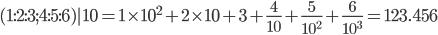 (1:2:3;4:5:6)|10=1\times10^{2}+2\times10+3+\frac{4}{10}+\frac{5}{10^{2}}+\frac{6}{10^{3}}=123.456