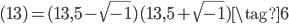 (13) = (13, 5 - \sqrt{-1})(13, 5 + \sqrt{-1}) \tag{6}