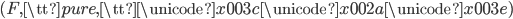 (F, {\tt pure}, {\tt \unicode{x003c} \unicode{x002a} \unicode{x003e}})