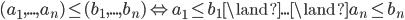 (a_{1}, ..., a_{n}) \le (b_{1}, ..., b_{n}) \Leftrightarrow a_{1} \le b_{1} \land ... \land a_{n} \le b_{n}