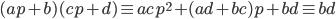 (ap+b)(cp+d)  \equiv   acp^2 + ( ad+bc ) p + bd   \equiv  bd