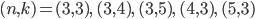 (n,k) = (3,3), \ (3,4), \ (3,5), \ (4,3), \ (5,3)