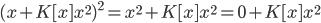 (x + K[x]x^2)^2 = x^2 + K[x]x^2 = 0 + K[x]x^2