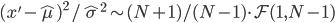 (x' - \hat{\mu})^2 / \hat{\sigma}^2 \sim (N+1)/(N-1) \cdot \mathcal{F}(1, N-1)