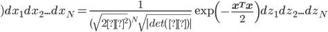 )dx_1dx_2...dx_N=\frac{1}{(\sqrt{2π^2})^N \sqrt {|det(Σ)|} } \exp \left( -\frac {\bf x^Tx} {2} \right)dz_1dz_2...dz_N