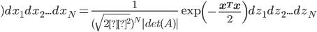 )dx_1dx_2...dx_N=\frac{1}{(\sqrt{2π^2})^N|det(A)|} \exp \left( -\frac {\bf x^Tx} {2} \right)dz_1dz_2...dz_N