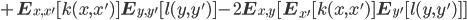 + \mathbf{E}_{x, x'} [ k(x,x') ] \mathbf{E}_{y, y'} [ l(y, y') ] - 2\mathbf{E}_{x, y} [ \mathbf{E}_{x'} [ k(x, x') ] \mathbf{E}_{y'} [ l(y, y') ] ]
