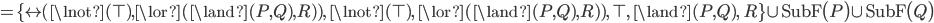 = \{ \leftrightarrow \! \! (\lnot(\top), \lor(\land(P, Q), R)), \; \lnot(\top), \; \lor(\land(P, Q), R)), \; \top, \; \land(P, Q), \; R \} \cup {\rm SubF}\bigl( P \bigr) \cup {\rm SubF}\bigl( Q \bigr)