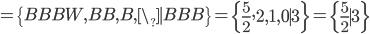 = \{BBBW, BB, B, \_ \mid BBB\} = \left\{\frac{5}{2}, 2, 1, 0 \mid 3 \right\} = \left\{\frac{5}{2} \mid 3\right\}