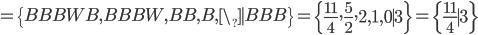 = \{BBBWB, BBBW, BB, B, \_ \mid BBB\} = \left\{\frac{11}{4}, \frac{5}{2}, 2, 1, 0 \mid 3 \right\} = \left\{\frac{11}{4} \mid 3\right\}