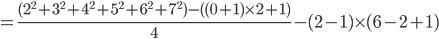 = \frac{(2^2+3^2+4^2+5^2+6^2+7^2)-((0+1)\times 2+1)}{4}-(2-1)\times(6-2+1)
