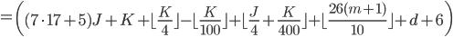 = \left( (7\cdot 17 + 5)J+K  + \lfloor \frac{K}{4} \rfloor - \lfloor \frac{K}{100} \rfloor + \lfloor \frac{J}{4} + \frac{K}{400} \rfloor + \lfloor \frac{26(m+1)}{10} \rfloor +d +6 \right)