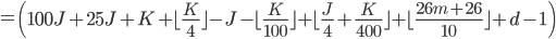 = \left( 100J+25J+K  + \lfloor \frac{K}{4} \rfloor - J - \lfloor \frac{K}{100} \rfloor + \lfloor \frac{J}{4} + \frac{K}{400} \rfloor +  \lfloor \frac{26m+26}{10}\rfloor +d -1 \right)