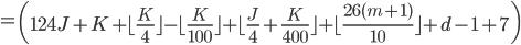 = \left( 124J+K  + \lfloor \frac{K}{4} \rfloor - \lfloor \frac{K}{100} \rfloor + \lfloor \frac{J}{4} + \frac{K}{400} \rfloor + \lfloor \frac{26(m+1)}{10}\rfloor +d -1 + 7\right)