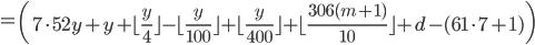 = \left( 7\cdot 52y + y  +  \lfloor \frac{y}{4}  \rfloor -  \lfloor \frac{y}{100}  \rfloor +  \lfloor \frac{y}{400}  \rfloor +  \lfloor \frac{306(m+1)}{10}  \rfloor +d - (61 \cdot 7+1) \right)