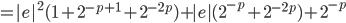 = {|e|}^{2} (1 + {2}^{-p+1} + {2}^{-2p} ) +  |e|  ( {2}^{-p} + {2}^{-2p} ) + {2}^{-p}