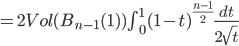 = 2 Vol(B_{n-1}(1)) \int_{0}^{1} (1-t)^{\frac{n-1}{2}} \frac{dt}{2\sqrt{t}}