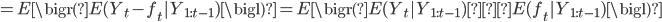 =E\bigr(E(Y_t-f_t|Y_{1:t-1})\bigl)=E\bigr(E(Y_t|Y_{1:t-1})ーE(f_t|Y_{1:t-1})\bigl)