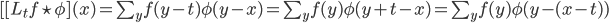 [ [L_t f  \star \phi ] (x)= \sum_y f(y-t)\phi(y-x) = \sum_y f(y)\phi(y+t-x) = \sum_y f(y)\phi(y-(x-t))