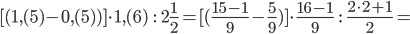 [(1,(5)-0,(5))]\cdot 1,(6)\ \ \ :\ \ \ 2\frac{1}{2} = [(\frac{15-1}{9} -\frac{5}{9})]\cdot \frac{16-1}{9}\ \ \ :\ \ \ \frac{2\cdot2+ 1}{2} =