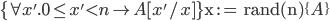 \{\forall x'. 0 \le x' < n \to A[x'/x]\} \mathtt{x := rand(n)} \{A\}