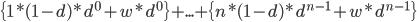 \{1*(1-d)*d^{0} + w*d^{0}\} + ... + \{n*(1-d)*d^{n-1} + w*d^{n-1}\}