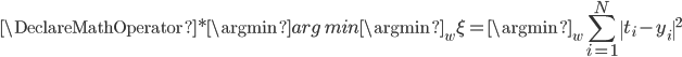 \DeclareMathOperator*{\argmin}{arg\,min} \displaystyle \argmin_w \xi = \argmin_w \sum_{i=1}^N \  t_i - y_i \ ^2