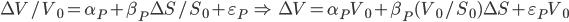 \Delta V/V_0 = \alpha_P + \beta_P \Delta S /S_0 + \varepsilon_P \; \Rightarrow \; \Delta V = \alpha_P V_0 + \beta_P (V_0 /S_0) \Delta S + \varepsilon_P V_0