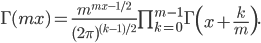 \Gamma (mx) = \frac{m^{mx-1/2}}{(2\pi)^{(k-1)/2}}\prod_{k=0}^{m-1}\Gamma\left( x+\frac{k}{m} \right).
