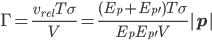 \Gamma=\frac{v_{rel}T\sigma}{V}=\frac{(E_p+E_{p^\prime})T\sigma}{E_pE_{p^\prime}V}|\bf{p}|